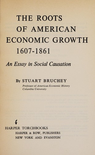 The Roots of American economic growth, 1607-1861 by Stuart W. Bruchey