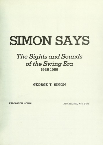 Simon says; the sights and sounds of the swing era, 1935-1955 by George Thomas Simon