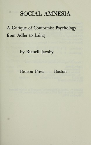 Social amnesia : a critique of conformist psychology from Adler to Laing by Jacoby, Russell
