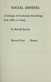 Cover of: Social amnesia : a critique of conformist psychology from Adler to Laing | Jacoby, Russell