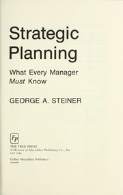 Cover of: Strategic planning : what every manager must know | Steiner, George Albert, 1912-