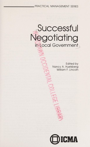 Successful negotiating in local government by edited by Nancy A. Huelsberg, William F. Lincoln.