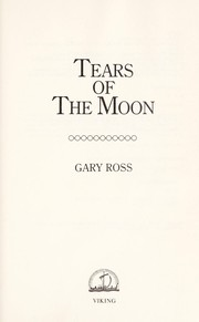 Cover of: Tears of the moon | Gary Ross