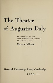 Cover of: The theater of Augustin Daly | Marvin Felheim