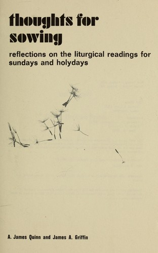 Thoughts for sowing; reflections on the liturgical readings for Sundays and holidays by Quinn, A. James (Alexander James), 1932-