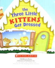 Cover of: The three little kittens get dressed. |