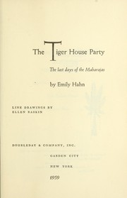 Cover of: The tiger house party; the last days of the maharajas | Hahn, Emily, 1905-