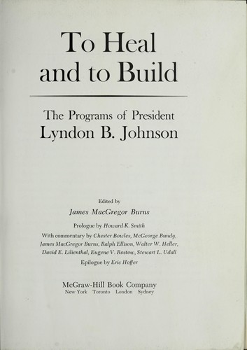 To heal and to build; the programs of Lyndon B. Johnson by Johnson, Lyndon B. (Lyndon Baines), 1908-1973