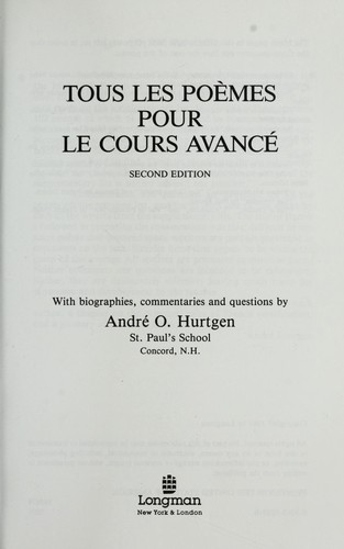 Tous les poèmes pour le cours avancé by with biographies, commentaries and questions by André O. Hurtgen.