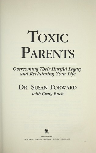 Toxic parents : overcoming their hurtful legacy and reclaiming your life by Susan Forward
