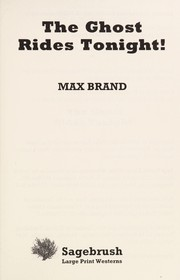 Cover of: The ghost rides tonight! | Max Brand [pseudonym]