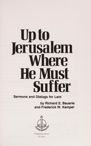 Up to Jerusalem where He must suffer by Richard Bauerle