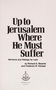 Cover of: Up to Jerusalem where He must suffer | Richard Bauerle