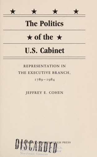 The politics of the U.S. Cabinet by Jeffrey E. Cohen