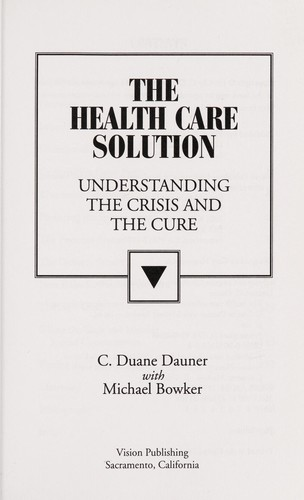 The health care solution by C. Duane Dauner