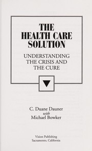 Cover of: The health care solution | C. Duane Dauner