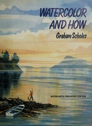 Cover of: Watercolor and how | Graham Scholes
