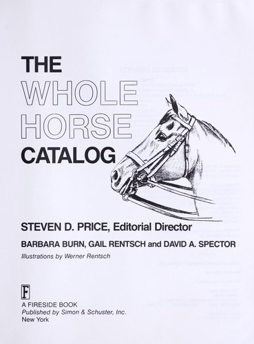 The Whole horse catalog by Steven D. Price, editorial director ... [et al.] ; illustrations by Werner Rentsch.
