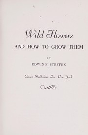 Cover of: Wild flowers and how to grow them. | Edwin Francis Steffek