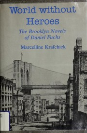 Cover of: World without heroes: the Brooklyn novels of Daniel Fuchs