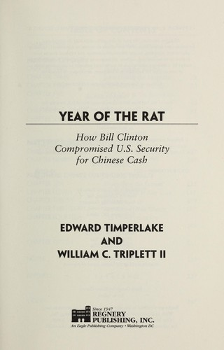 Year of the rat : how Bill Clinton compromised U.S. security for Chinese cash by Edward Timperlake
