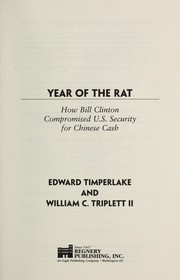Cover of: Year of the rat : how Bill Clinton compromised U.S. security for Chinese cash | Edward Timperlake