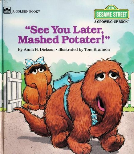 See you later, mashed potater! by Anna H. Dickson