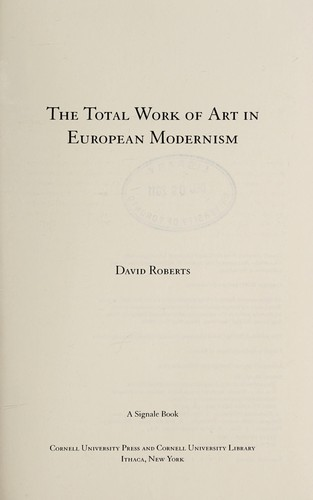 The total work of art in European modernism by Roberts, David