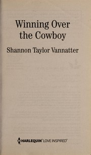 Cover of: Winning over the cowboy | Shannon Taylor Vannatter