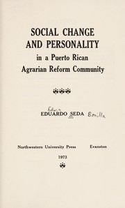 Cover of: Social change and personality in a Puerto Rican agrarian reform community | Eduardo Seda Bonilla