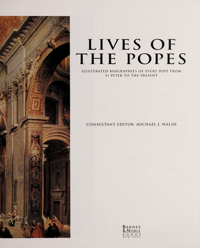 Lives of the Popes by Michael J Walsh