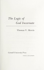 Cover of: The logic of God Incarnate | Thomas V. Morris