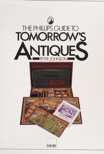 The Phillips Guide to Tomorrow's Antiques by Peter Johnson