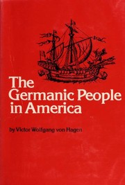 Cover of: The Germanic people in America | Von Hagen, Victor Wolfgang