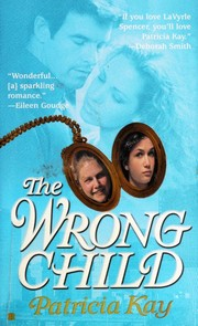 Cover of: The wrong child | Patricia Kay
