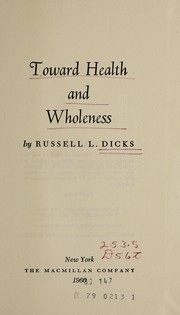 Cover of: Toward health and wholeness. | Russell Leslie Dicks