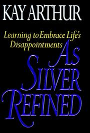 Cover of: As Silver Refined: Learning to Embrace Life's Disappointments