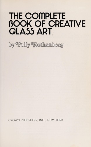 The complete book of creative glass art by Polly Rothenberg