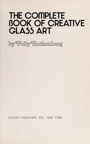 Cover of: The complete book of creative glass art | Polly Rothenberg