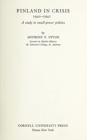 Finland in crisis, 1940-1941 by Anthony F. Upton