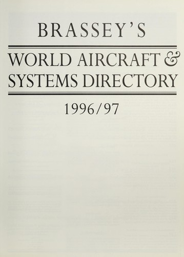 Brassey's world aircraft and systems directory, 1996-97 by Michael J.H. Taylor ; foreword by Martin Blumenson.