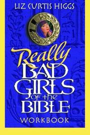 Cover of: Really Bad Girls of the Bible Workbook | Liz Curtis Higgs