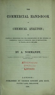 Cover of: The commercial hand-book of chemical analysis; or, Practical instructions for the determination of the intrinsic or commercial value of substances used in manufactures, in trades, and in the arts. | A. Normandy