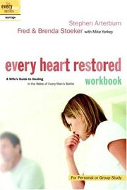 Cover of: Every heart restored workbook: a wife's guide to healing in the wake of every man's battle