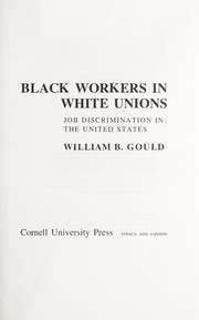 Cover of: Black workers in white unions | William B. Gould
