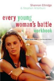 Cover of: Every Young Woman's Battle Workbook: How to Pursue Purity in a Sex-Saturated World (The Every Man Series)