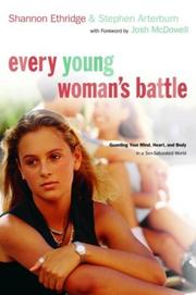Cover of: Every Young Woman's Battle: Guarding Your Mind, Heart, and Body in a Sex-Saturated World (The Every Man Series)