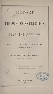 Cover of: Report on bridge construction, and inverted syphons, for supplying the city of Chelsea with water | Roberdeau Buchanan