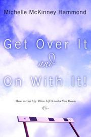 Cover of: Get over it and on with it! | Michelle McKinney Hammond