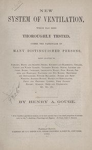 Cover of: New system of ventilation which has been thoroughly tested, under the patronage of many distinguished persons ... | Henry A. Gouge